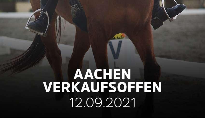 CHIO Aachen 2021 und verkaufsoffener Sonntag am 12.09.21
